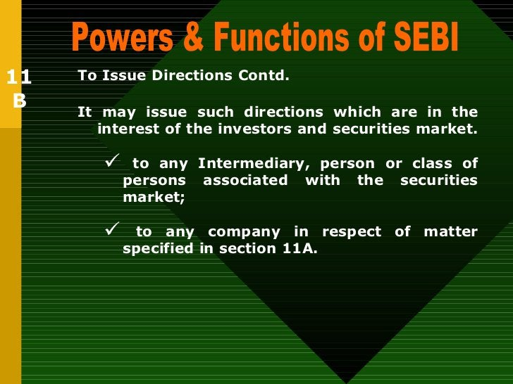 <ul><li>It may issue such directions which are in the interest of the investors and securities market.  </li></ul><ul><ul>...
