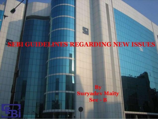 SEBI GUIDELINES REGARDING NEW ISSUES By Suryadev Maity Sec - B