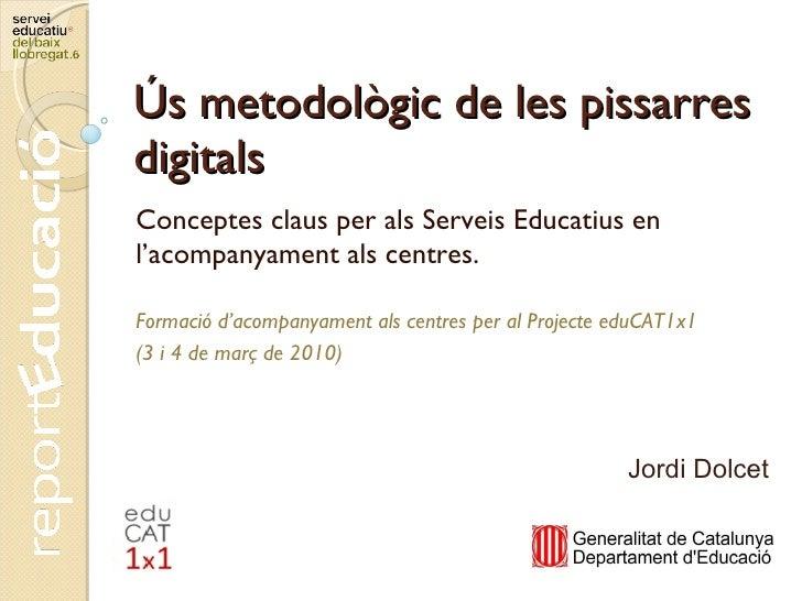 Ús metodològic de les pissarres digitals Conceptes claus per als Serveis Educatius en l'acompanyament als centres. Formaci...