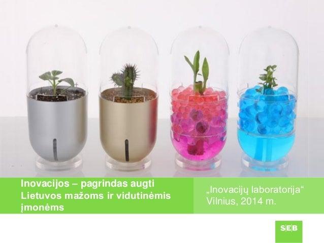 """Inovacijos – pagrindas augti Lietuvos mažoms ir vidutinėmis įmonėms  """"Inovacijų laboratorija"""" Vilnius, 2014 m."""