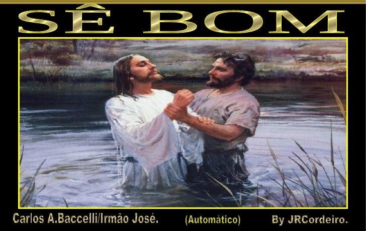 SÊ BOM Carlos A.Baccelli/Irmão José. By JRCordeiro. (Automático)