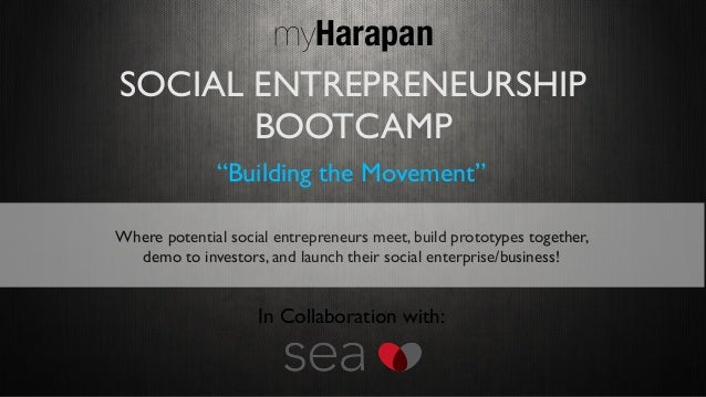 "SOCIAL ENTREPRENEURSHIP BOOTCAMP myHarapan ""Building the Movement"" Where potential social entrepreneurs meet, build protot..."