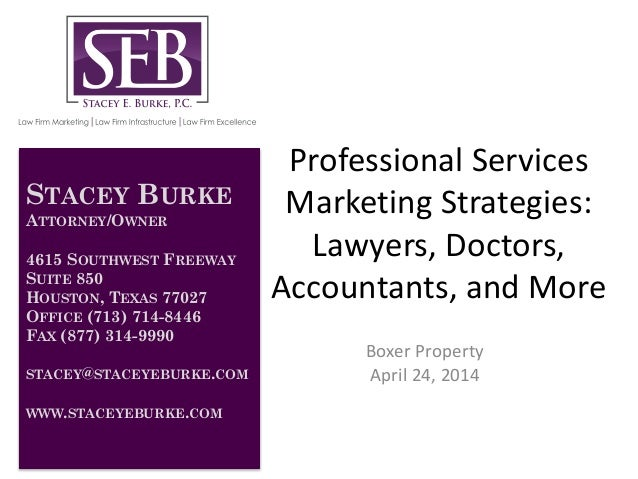 Professional Services Marketing Strategies: Lawyers, Doctors, Accountants, and More Boxer Property April 24, 2014 STACEY B...