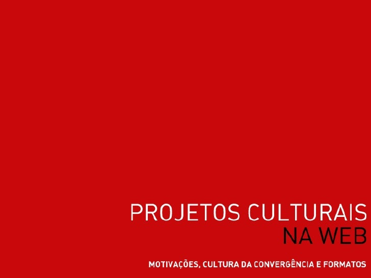 Motivação  Cultura da convergência  Formatos