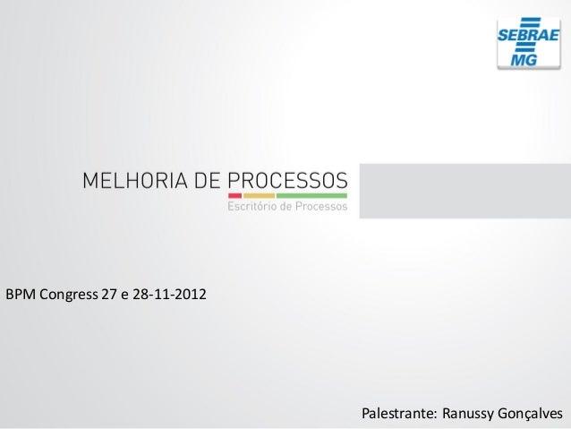 Palestrante: Ranussy Gonçalves BPM Congress 27 e 28-11-2012