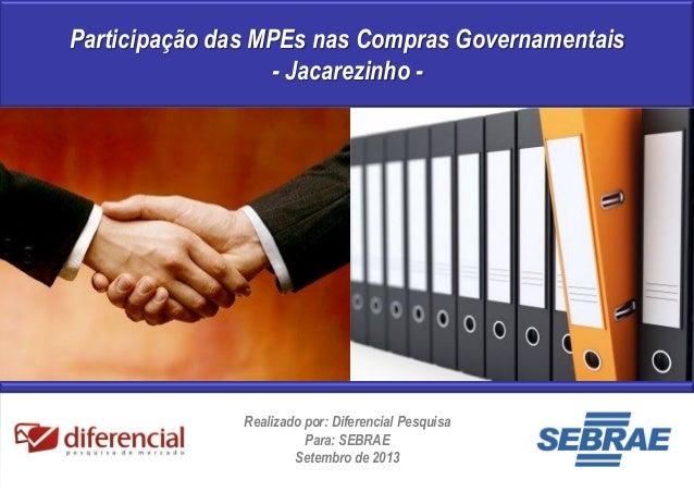 Participação das MPEs nas Compras Governamentais - Jacarezinho -  Realizado por: Diferencial Pesquisa Para: SEBRAE Setembr...