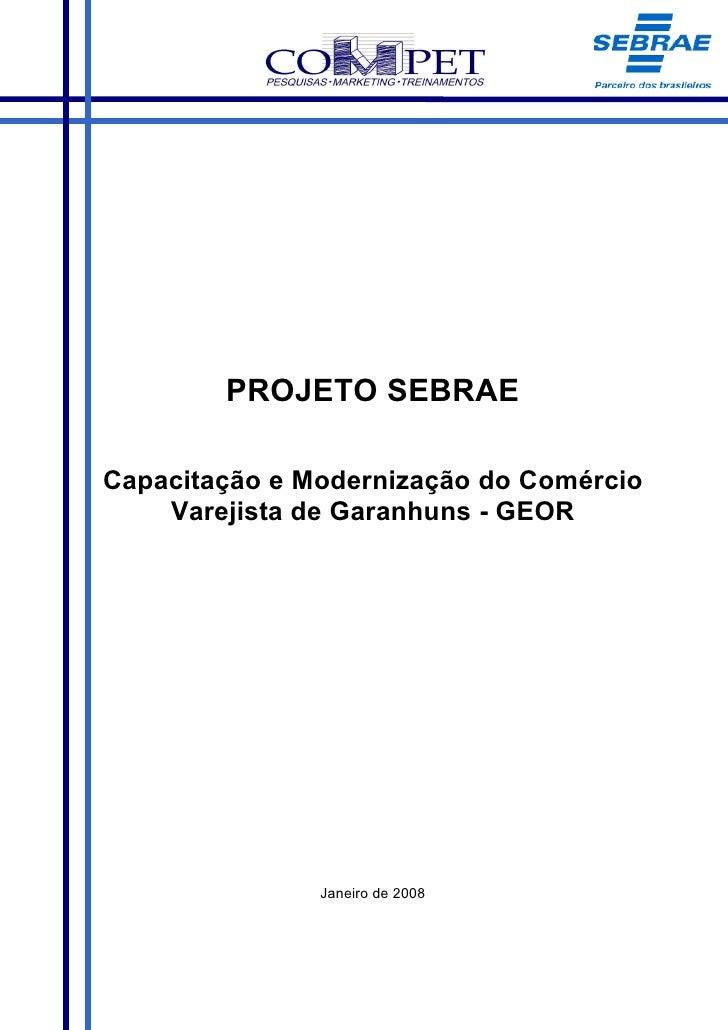 PROJETO SEBRAE  Capacitação e Modernização do Comércio     Varejista de Garanhuns - GEOR                    Janeiro de 2008