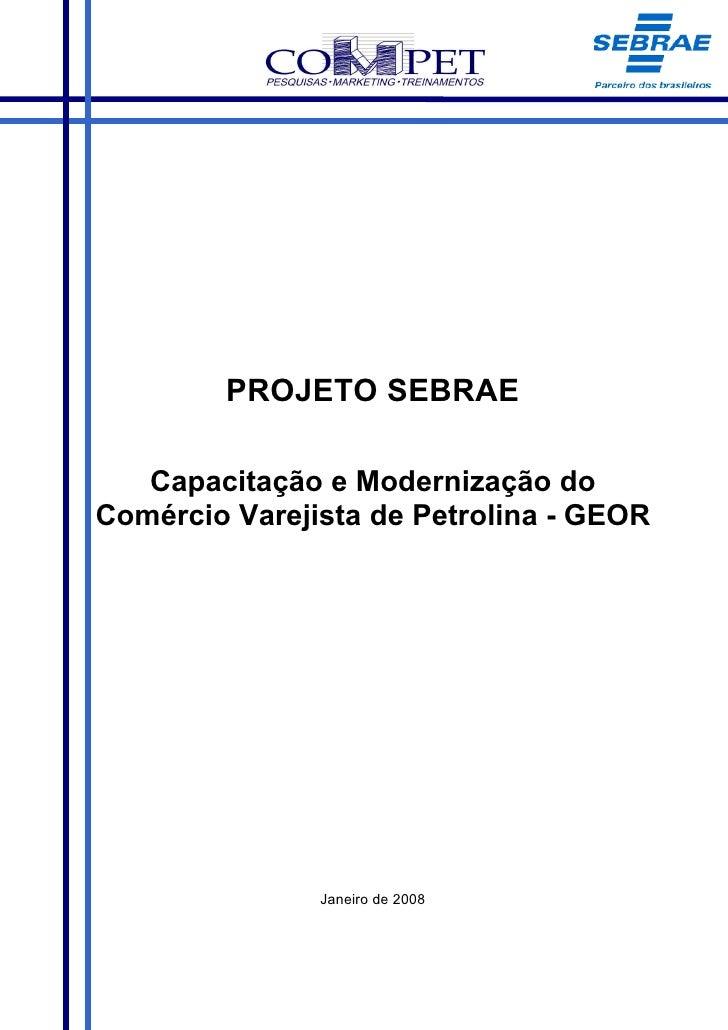 PROJETO SEBRAE     Capacitação e Modernização do Comércio Varejista de Petrolina - GEOR                    Janeiro de 2008