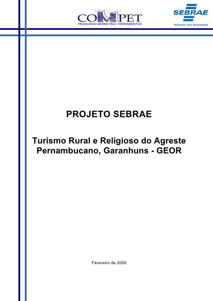 PROJETO SEBRAE  Turismo Rural e Religioso do Agreste  Pernambucano, Garanhuns - GEOR                  Fevereiro de 2008