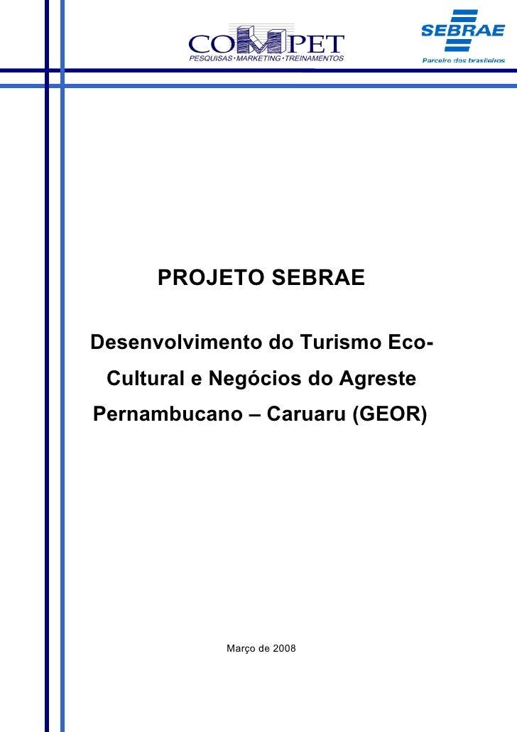 PROJETO SEBRAE  Desenvolvimento do Turismo Eco-  Cultural e Negócios do Agreste Pernambucano – Caruaru (GEOR)             ...