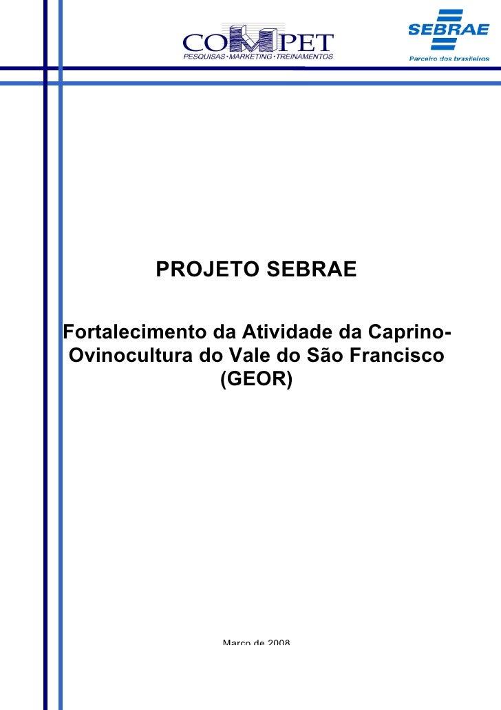 PROJETO SEBRAE  Fortalecimento da Atividade da Caprino-  Ovinocultura do Vale do São Francisco                 (GEOR)     ...