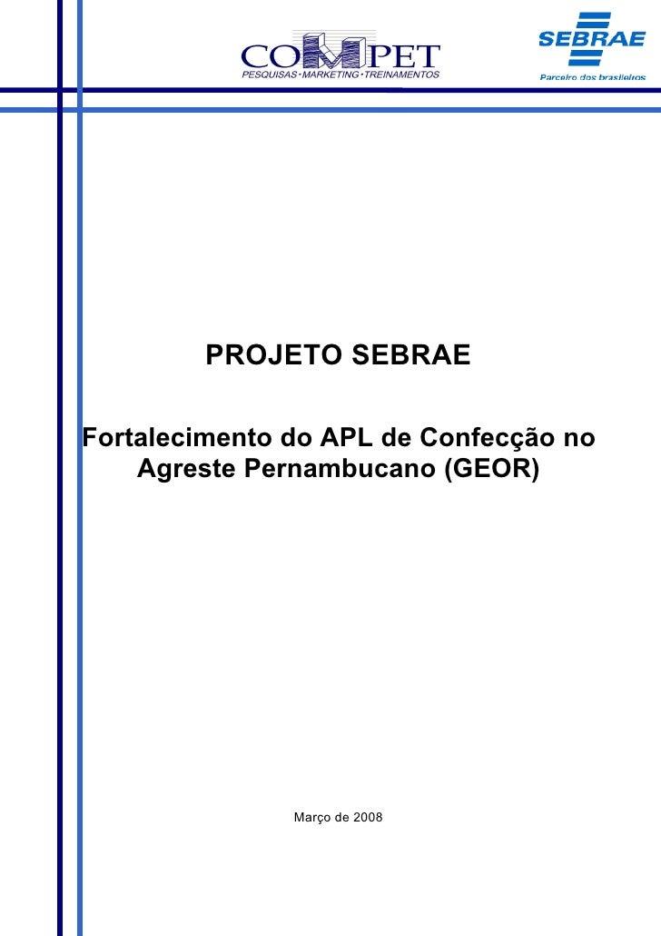 PROJETO SEBRAE  Fortalecimento do APL de Confecção no     Agreste Pernambucano (GEOR)                    Março de 2008