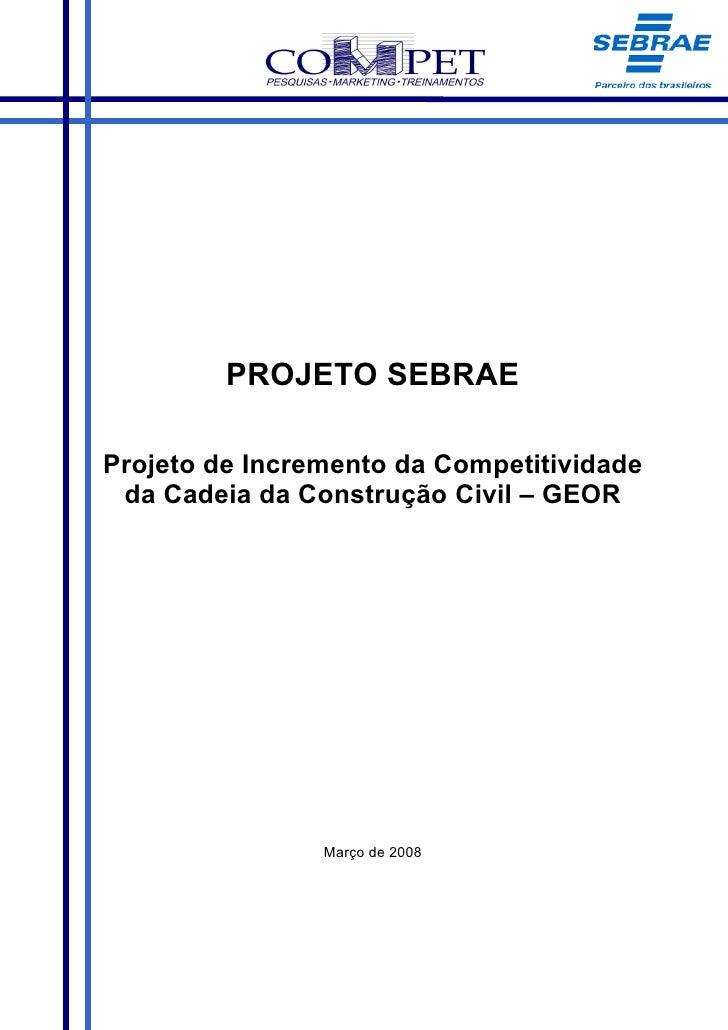 PROJETO SEBRAE  Projeto de Incremento da Competitividade  da Cadeia da Construção Civil – GEOR                     Março d...