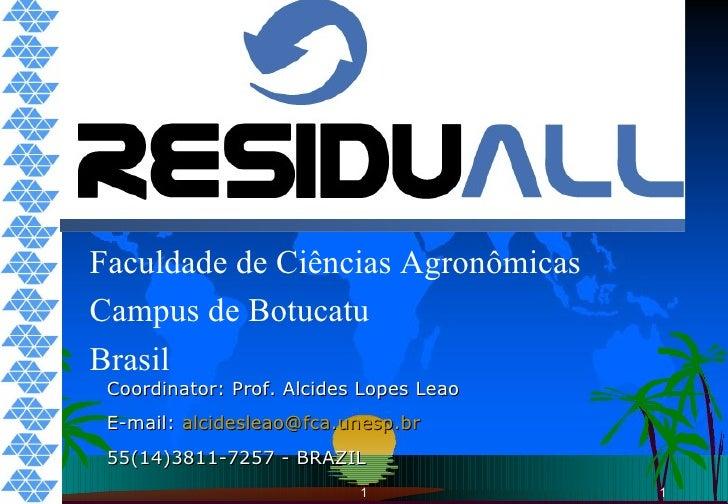 1 Faculdade de Ciências Agronômicas Campus de Botucatu Brasil Coordinator: Prof. Alcides Lopes Leao E-mail:  [email_addres...