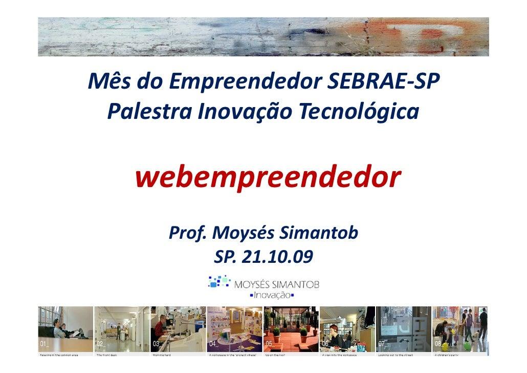 Mês do Empreendedor SEBRAE-SP  Palestra Inovação Tecnológica     webempreendedor       Prof. Moysés Simantob             S...