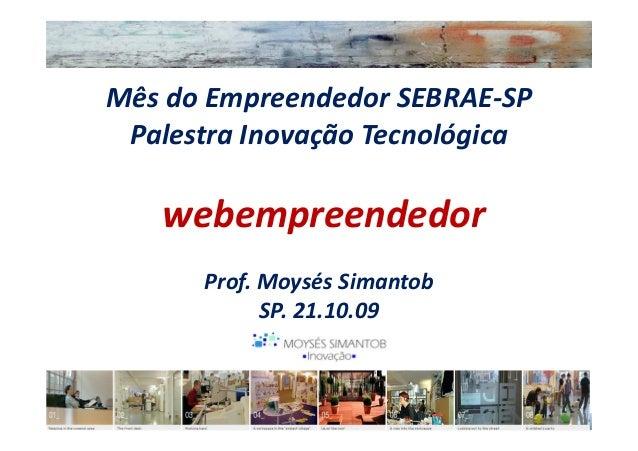Mês do Empreendedor SEBRAE-SP Palestra Inovação Tecnológica   webempreendedor      Prof. Moysés Simantob            SP. 21...
