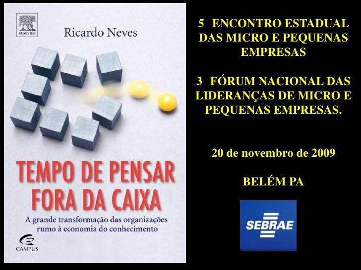 5 ENCONTRO ESTADUAL DAS MICRO E PEQUENAS       EMPRESAS  3 FÓRUM NACIONAL DAS LIDERANÇAS DE MICRO E  PEQUENAS EMPRESAS.   ...
