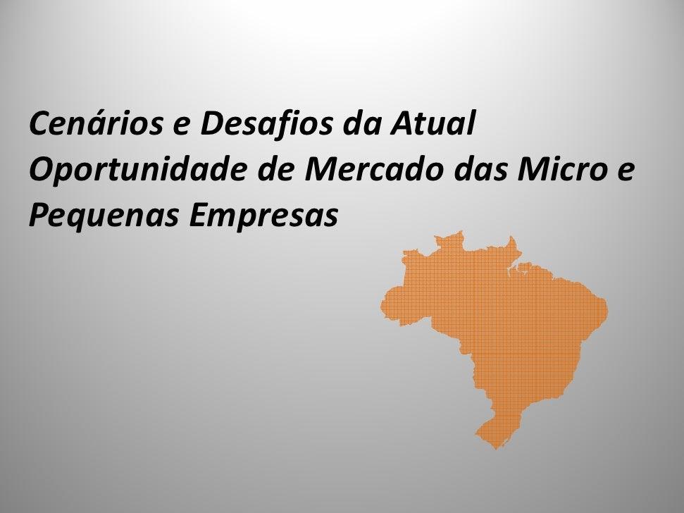 Cenários e Desafios da Atual Oportunidade de Mercado das Micro e Pequenas Empresas