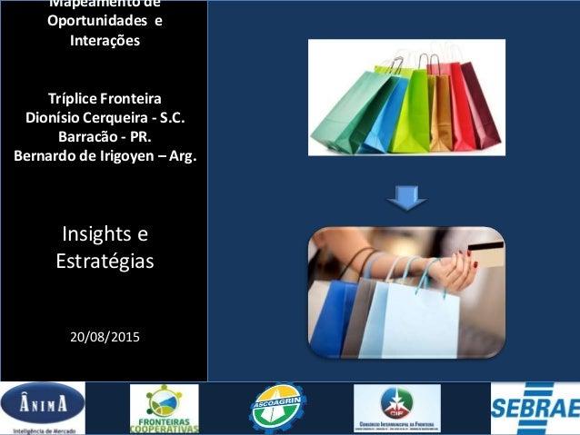 Mapeamento de Oportunidades e Interações Tríplice Fronteira Dionísio Cerqueira - S.C. Barracão - PR. Bernardo de Irigoyen ...