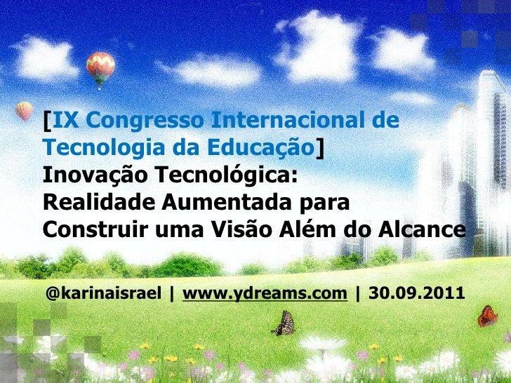 [IX Congresso Internacional de Tecnologia da Educação]Inovação Tecnológica:Realidade Aumentada para Construir uma Visão Al...