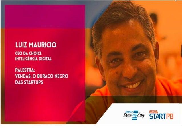 Vendas  O  Buraco  Negro     das  Startups   Por  Luiz  Mauricio  Mar8ns,  PhD.   luiz@digitalchoi...