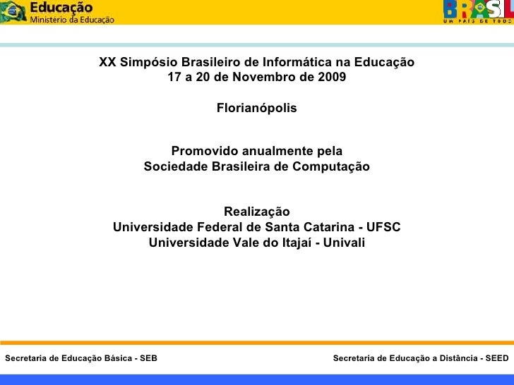 Promovido anualmente pela Sociedade Brasileira de Computação Realização Universidade Federal de Santa Catarina - UFSC Univ...