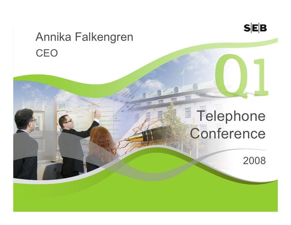 Annika Falkengren CEO                          Telephone                     Conference                           2008