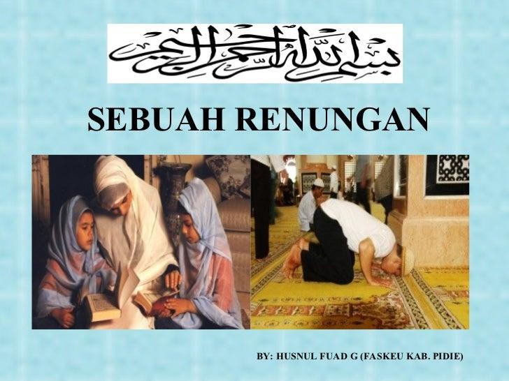 SEBUAH RENUNGAN BY: HUSNUL FUAD G (FASKEU KAB. PIDIE)