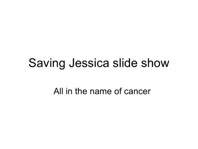Saving Jessica slide show  All in the name of cancer