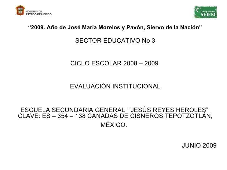 """"""" 2009. Año de José María Morelos y Pavón, Siervo de la Nación"""" SECTOR EDUCATIVO No 3 CICLO ESCOLAR 2008 – 2009  EVALUACIÓ..."""