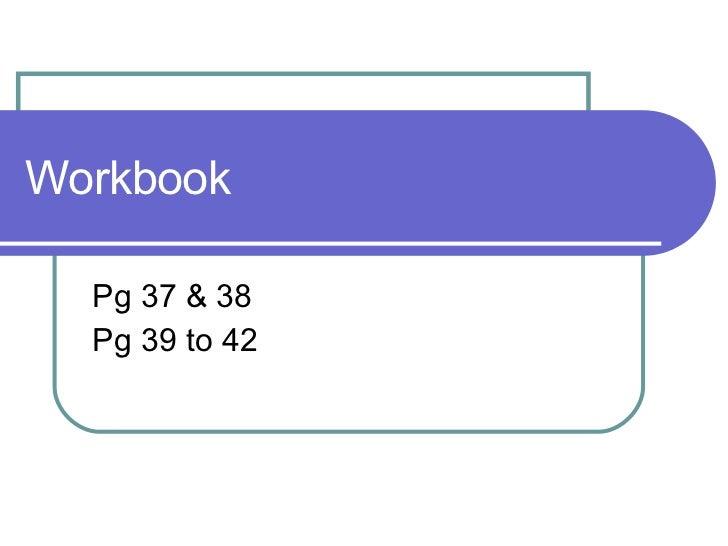 Workbook Pg 37 & 38 Pg 39 to 42