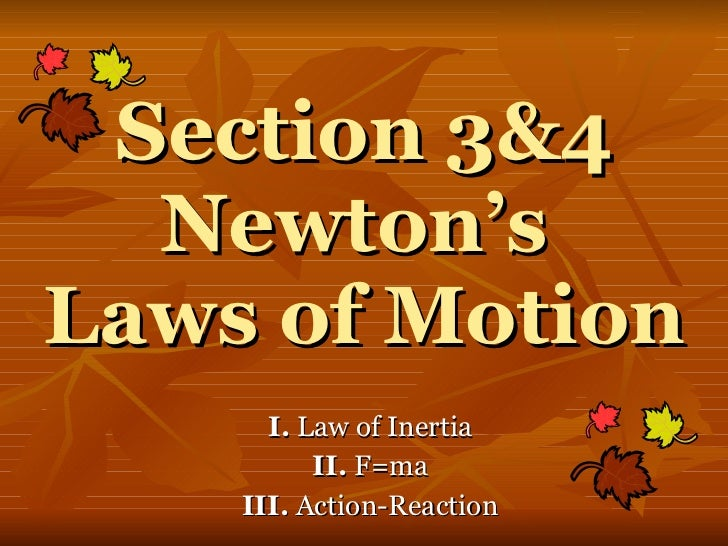 Section 3&4 Newton's  Laws of Motion I.  Law of Inertia II.  F=ma III.  Action-Reaction