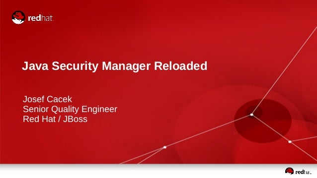 Java Security Manager Reloaded  Josef Cacek  Senior Quality Engineer  Red Hat / JBoss