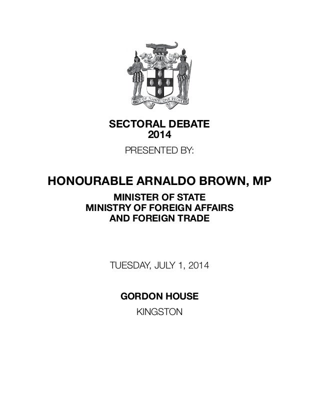 SECTORAL DEBATE 2014 PRESENTED BY: HONOURABLE ARNALDO BROWN, MP MINISTER OF STATE MINISTRY OF FOREIGN AFFAIRS AND FOREIGN ...