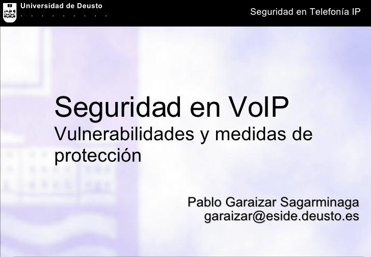 Seguridad en VoIP Vulnerabilidades y medidas de protección Pablo Garaizar Sagarminaga [email_address]