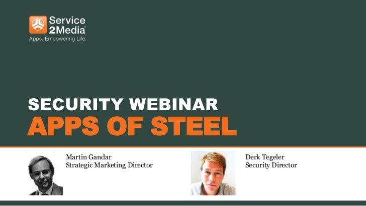 SECURITY WEBINARAPPS OF STEEL   Martin Gandar                  Derk Tegeler   Strategic Marketing Director   Security Dire...