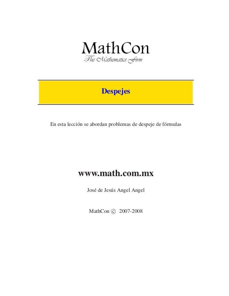 Despejes    En esta lección se abordan problemas de despeje de fórmulas                 www.math.com.mx                 Jo...