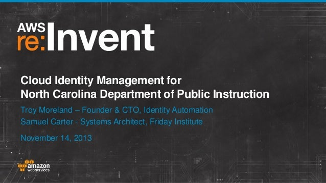 Cloud Identity Management for North Carolina Department of Public Instruction Troy Moreland – Founder & CTO, Identity Auto...