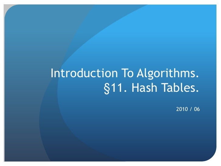 Introduction To Algorithms.§11. Hash Tables.<br />2010 / 06 <br />
