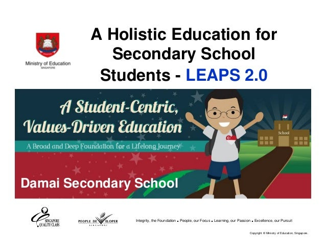 A Holistic Education for Secondary School Students - LEAPS 2.0  Damai Secondary School Integrity, the Foundation  . People...