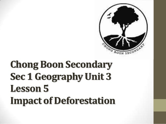 Chong Boon Secondary Sec 1 Geography Unit 3 Lesson 5 Impact of Deforestation