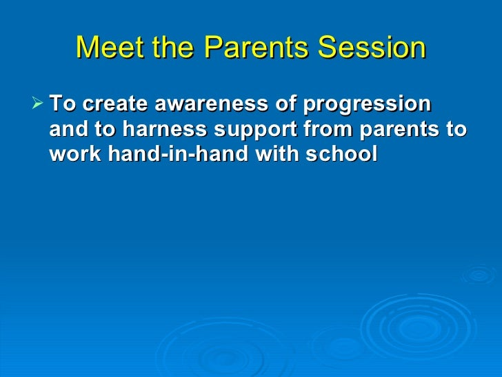 Meet the Parents Session <ul><li>To create awareness of progression and to harness support from parents to work hand-in-ha...