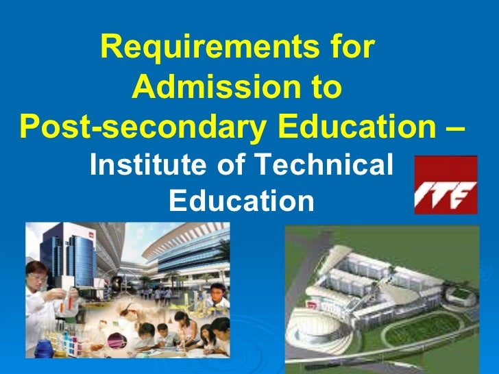 Requirements for  Admission to  Post-secondary Education –  Institute of Technical Education