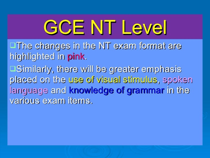 GCE NT Level <ul><li>The changes in the NT exam format are highlighted in  pink . </li></ul><ul><li>Similarly, there will ...