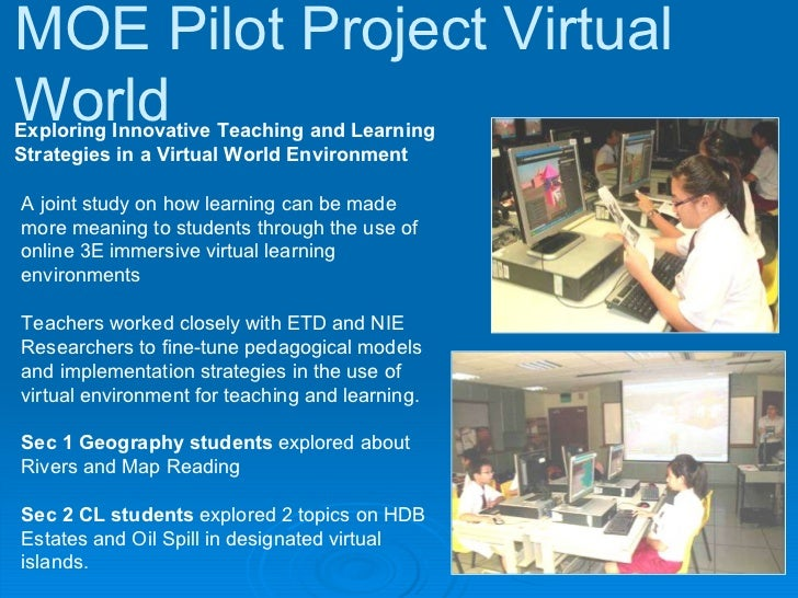 MOE Pilot Project Virtual World  Exploring Innovative Teaching and Learning  Strategies in a Virtual World Environment  A ...