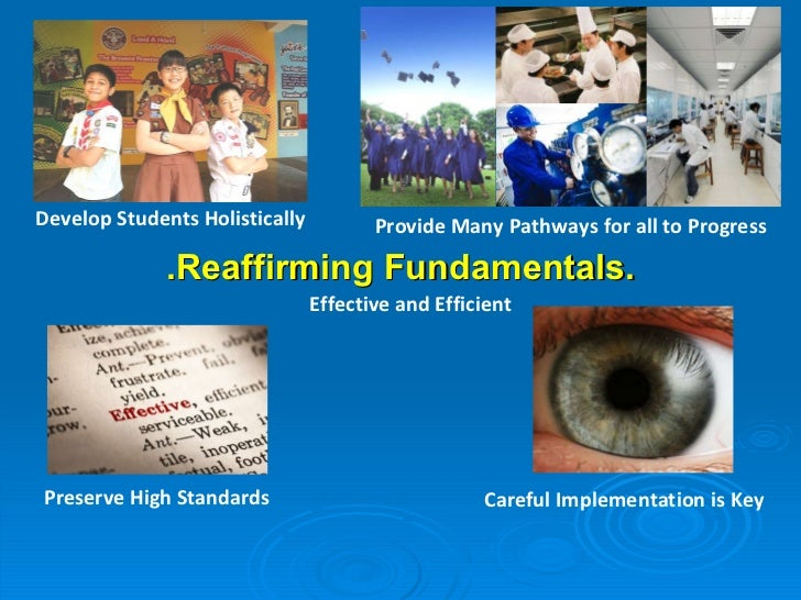 .Reaffirming Fundamentals. Develop Students Holistically Provide Many Pathways for all to Progress Preserve High Standards...