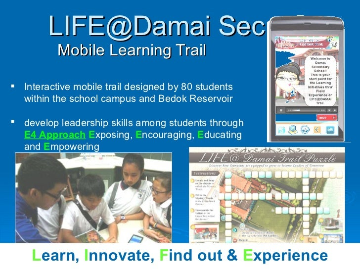 LIFE@Damai Sec  Mobile Learning Trail <ul><li>Interactive mobile trail designed by 80 students within the school campus an...
