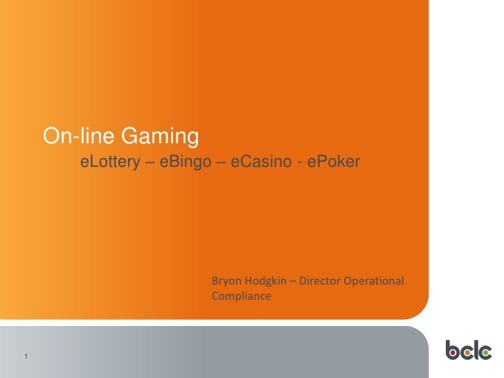 On-line Gaming       eLottery – eBingo – eCasino - ePoker                       Bryon Hodgkin – Director Operational      ...