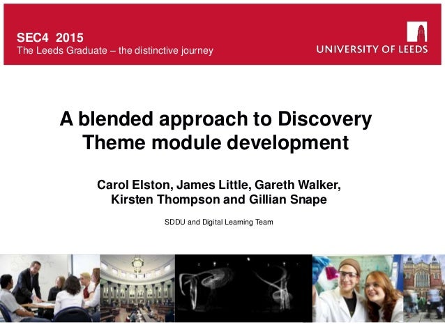 SEC4 2015 The Leeds Graduate – the distinctive journey A blended approach to Discovery Theme module development Carol Elst...