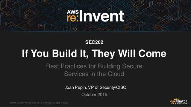 © 2015, Amazon Web Services, Inc. or its Affiliates. All rights reserved. Joan Pepin, VP of Security/CISO October 2015 SEC...